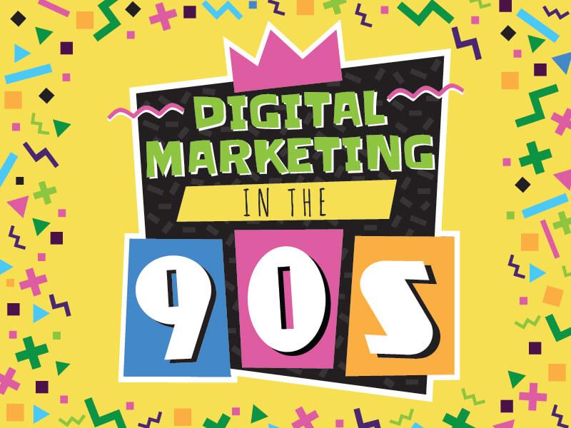 Digital Marketing in the 90s