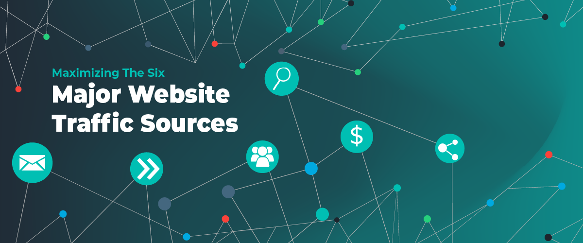 Maximizing The Six Major Website Traffic Sources